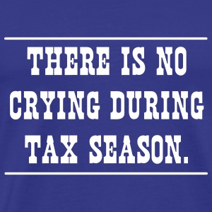 The is No Crying During Tax Season T-Shirts - Men's Premium T-Shirt