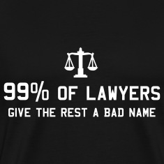 99 Percent of Lawyers Give the Rest a Bad Name T-Shirts