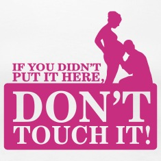 If you didn't put it here, don't touch it Women's T-Shirts