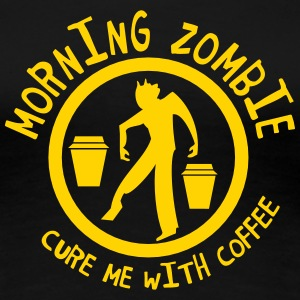 Morning Zombie- CURE ME WITH COFFEE! Women's T-Shirts - Women's Premium T-Shirt