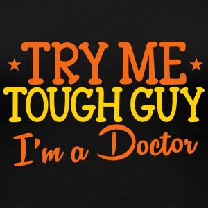 Try me tough guy I'm a DOCTOR Women's T-Shirts - Women's Premium T-Shirt