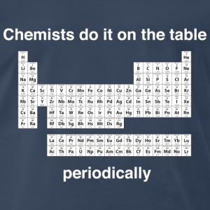 Chemists do it on the table periodically T-Shirts - Men's Premium T-Shirt
