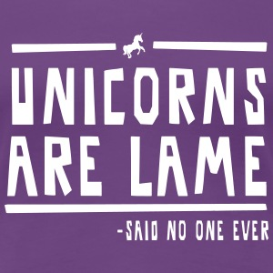 Unicorns are Lame (Said no one ever!) Women's T-Shirts - Women's Premium T-Shirt