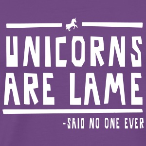 Unicorns are Lame (Said no one ever!) T-Shirts - Men's Premium T-Shirt