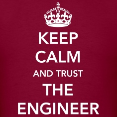 Keep Calm. Trust the Engineer T-Shirts