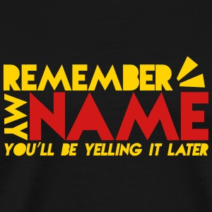 REMEMBER my name- you'll be yelling it later T-Shirts - Men's Premium T-Shirt