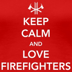 Keep Calm and Love Firefighters Women's T-Shirts