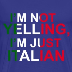 I'm not Yelling,I'm just Italian