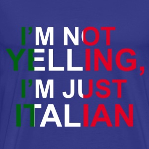 I'm not Yelling,I'm just Italian - Men's Premium T-Shirt