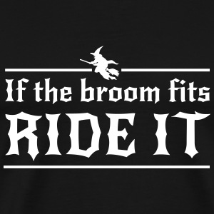 If the broom fits ride it T-Shirts - Men's Premium T-Shirt