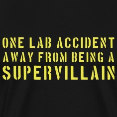 One Lab Accident Away from Being a Supervillain T-Shirts