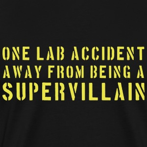 One Lab Accident Away from Being a Supervillain T-Shirts - Men's Premium T-Shirt