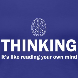 Thinking. It's like reading your own mind Women's T-Shirts - Women's Premium T-Shirt