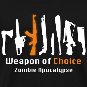 Weapon of Choice. Zombie Apocalypse. - Men's Premium T-Shirt
