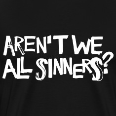 Aren't We All Sinners? T-Shirts