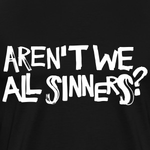 Aren't We All Sinners? T-Shirts - Men's Premium T-Shirt