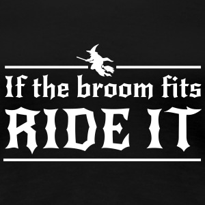 If the broom fits ride it Women's T-Shirts - Women's Premium T-Shirt