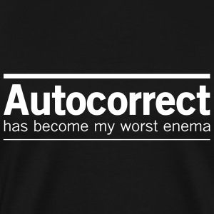 Autocorrect has become my worst enema T-Shirts - Men's Premium T-Shirt