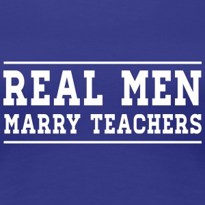 Real Men Marry Teachers Women's T-Shirts - Women's Premium T-Shirt