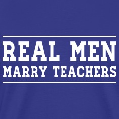Real Men Marry Teachers T-Shirts