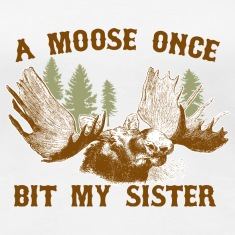 A moose once bit my sister Women's T-Shirts