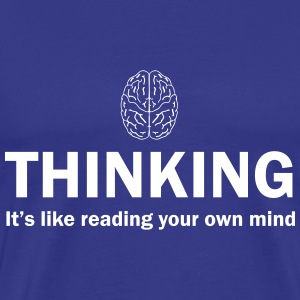 Thinking. It's like reading your own mind T-Shirts - Men's Premium T-Shirt