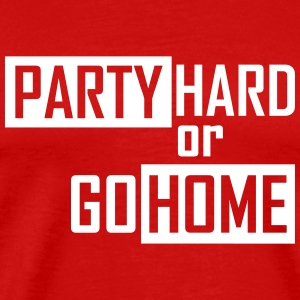 party hard or go home T-Shirts - Men's Premium T-Shirt