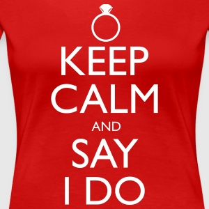 KEEP CALM AND SAY I DO Women's T-Shirts - Women's Premium T-Shirt