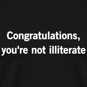 Congratulations, you're not illiterate T-Shirts - Men's Premium T-Shirt