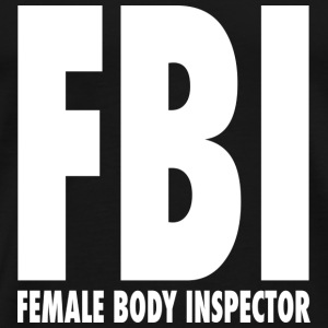 FBI Female Body Inspector Design T-Shirts - Men's Premium T-Shirt