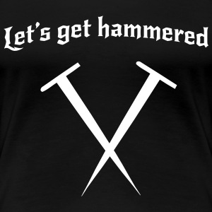 Let's Get Hammered Women's T-Shirts - Women's Premium T-Shirt