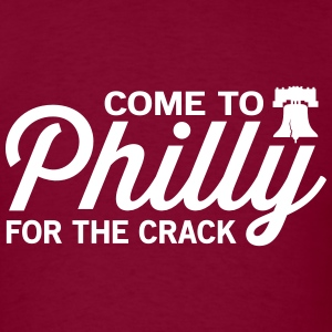 Come to Philly for the Crack T-Shirts - Men's T-Shirt