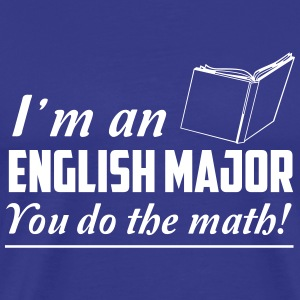 I'm an English Major. You do the math T-Shirts - Men's Premium T-Shirt