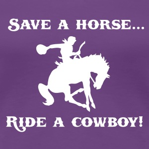 Save a Horse Ride a Cowboy T-Shirt - Women's Premium T-Shirt