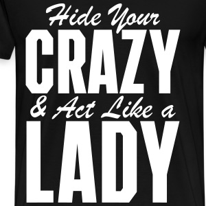 Hide Your Crazy & Act Like A Lady T-Shirts - Men's Premium T-Shirt