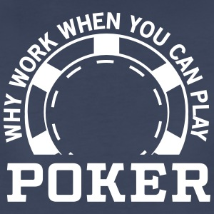 Why work when you can play poker Women's T-Shirts - Women's Premium T-Shirt