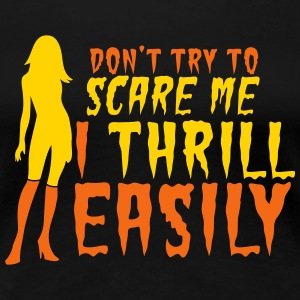 Don't try to SCARE me I THRILL EASILY! sexy lady Women's T-Shirts - Women's Premium T-Shirt