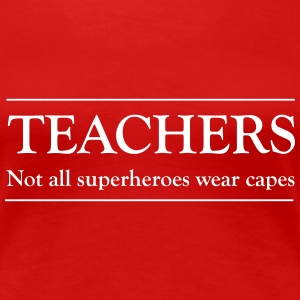 Teachers. Not all superheros wear capes Women's T-Shirts - Women's Premium T-Shirt