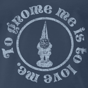 To Gnome me is to love me T-Shirts - Men's Premium T-Shirt