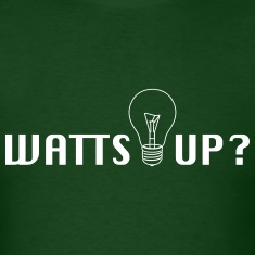 Watts Up? T-Shirts