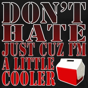 Don't Hate Just Cuz I'm a Little Cooler - Men's Premium T-Shirt