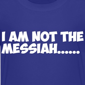 Not the Messiah Kids' Shirts - Kids' Premium T-Shirt