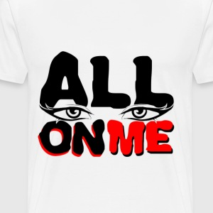 All Eyes On Me T-Shirts - Men's Premium T-Shirt