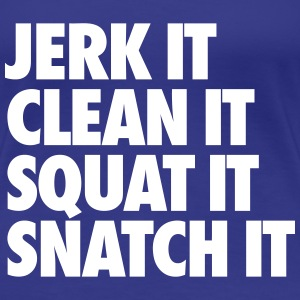 Jerk It Clean It Squat It Snatch It Women's T-Shirts - Women's Premium T-Shirt