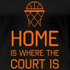 Basketball. Home is where the court is Women's T-Shirts