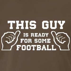 This guy is ready for some football T-Shirts - Men's Premium T-Shirt