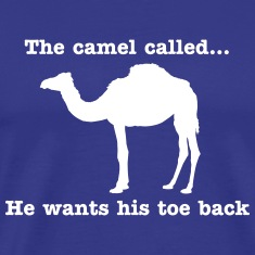 The Camel Called. He wants his toe back T-Shirts
