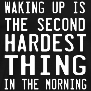 Waking up. Second Hardest Thing in the Morning T-Shirts - Men's Premium T-Shirt