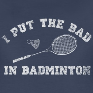 I put the bad in badminton Women's T-Shirts - Women's Premium T-Shirt