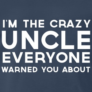 Crazy uncle everyone warned you about T-Shirts - Men's Premium T-Shirt